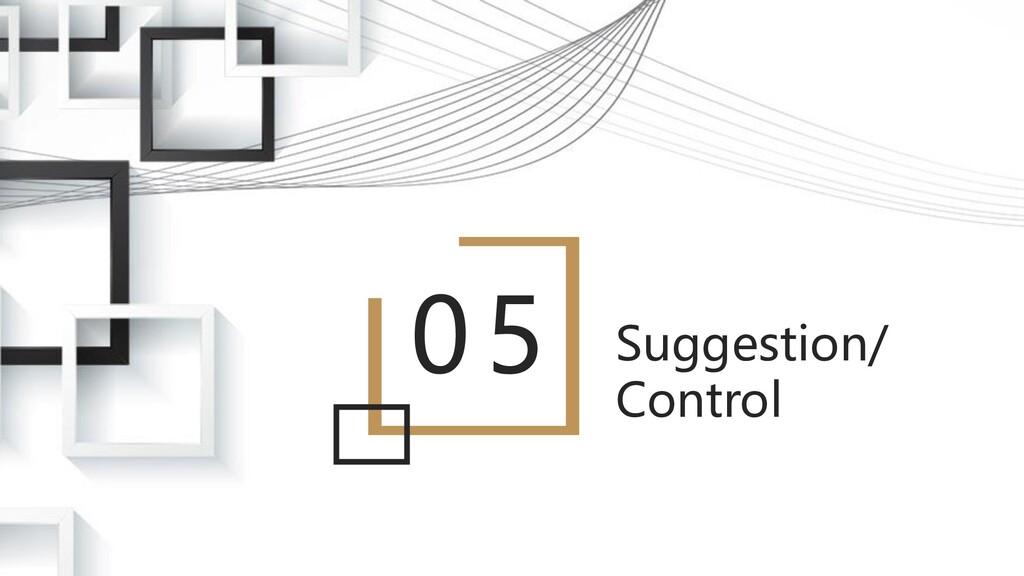 05 Suggestion/ Control