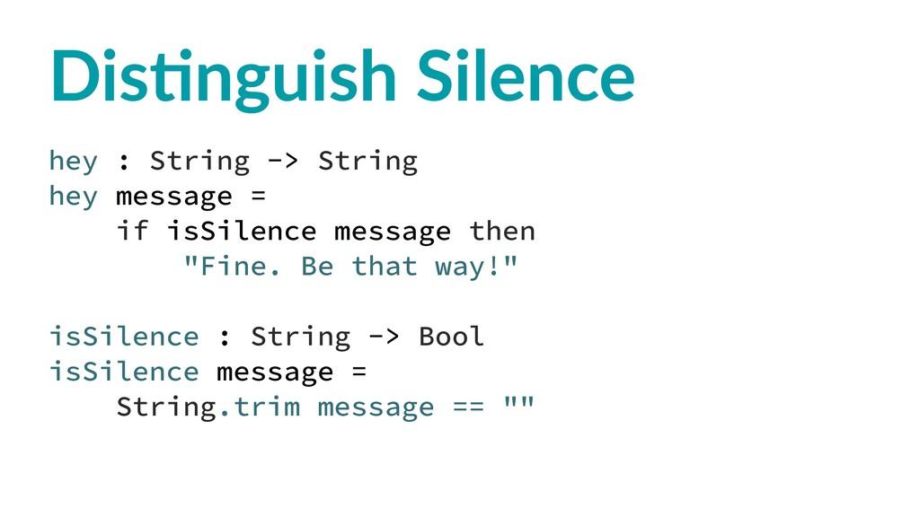 Dis$nguish Silence hey : String -> String hey m...