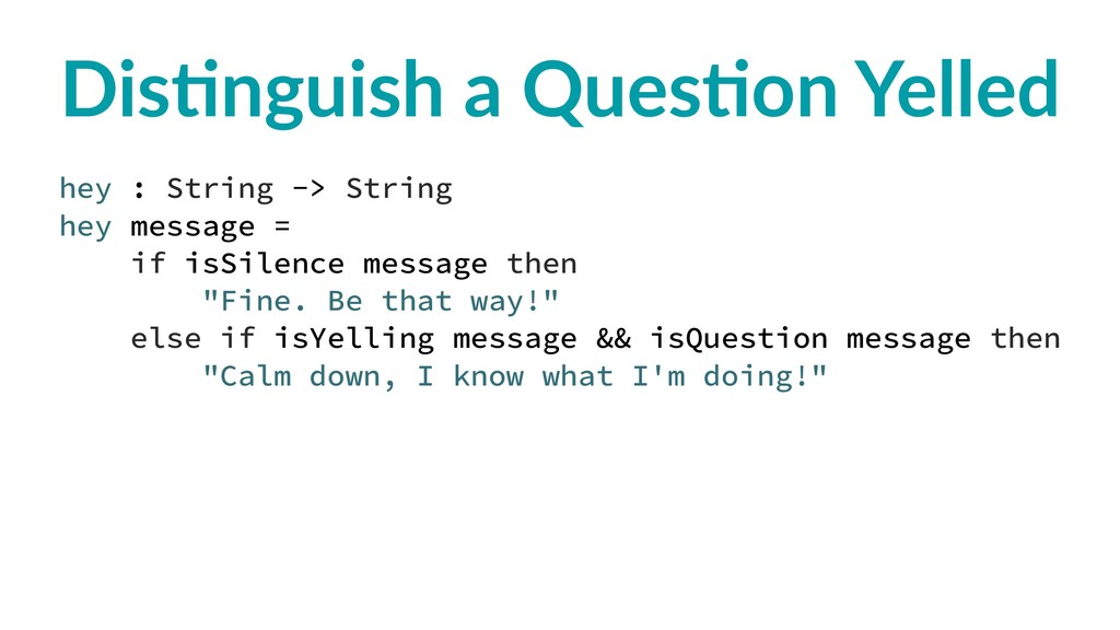 Dis$nguish a Ques$on Yelled hey : String -> Str...