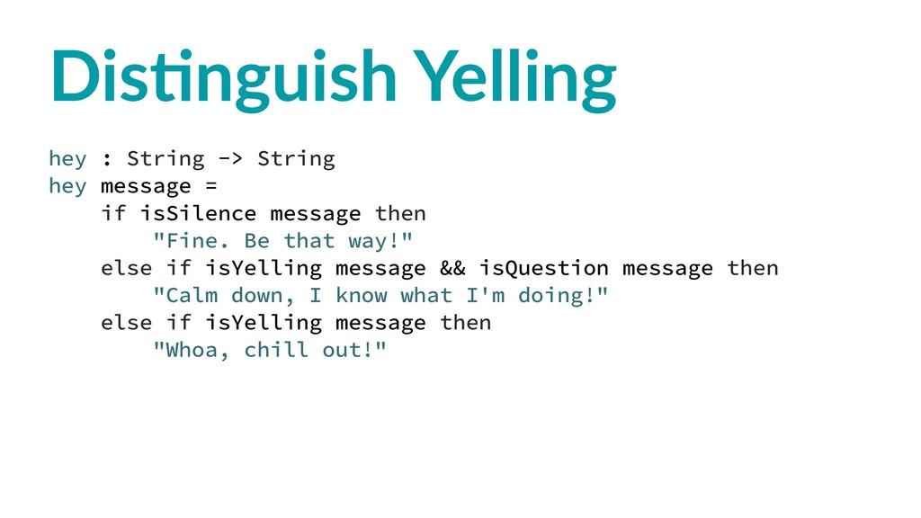 Dis$nguish Yelling hey : String -> String hey m...