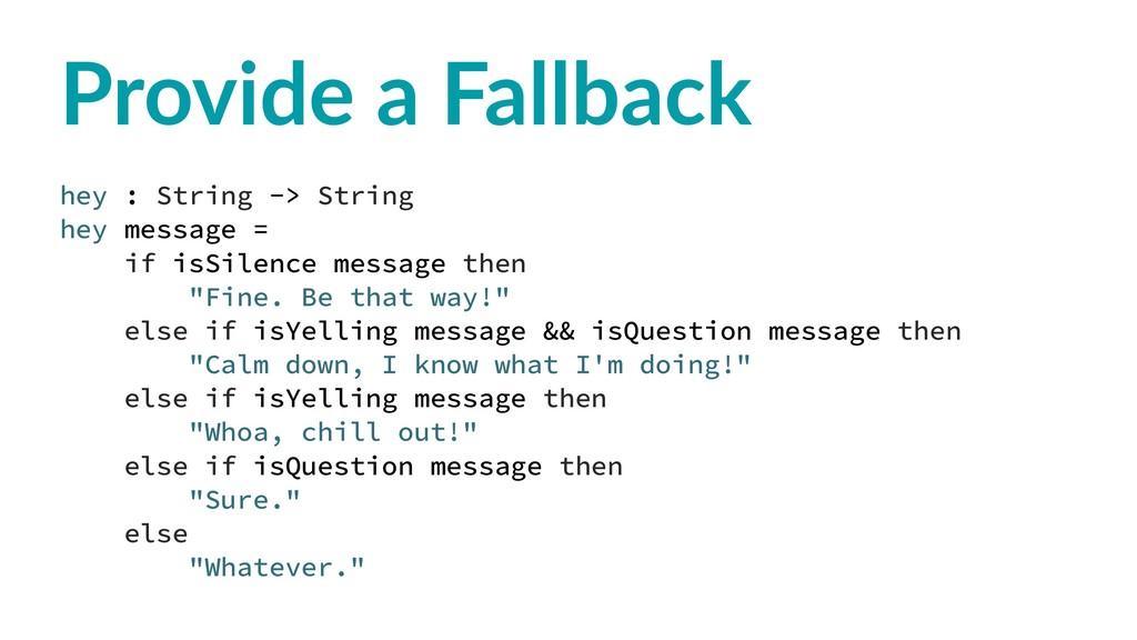 Provide a Fallback hey : String -> String hey m...