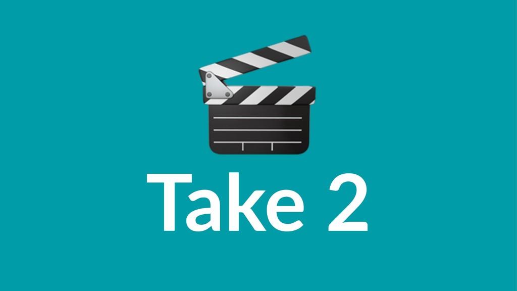 ! Take 2