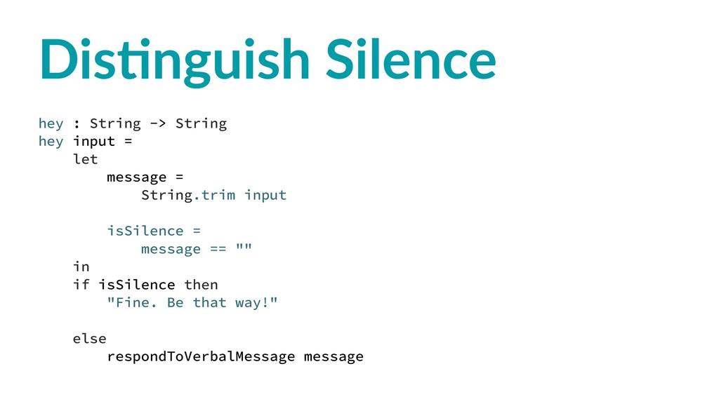 Dis$nguish Silence hey : String -> String hey i...