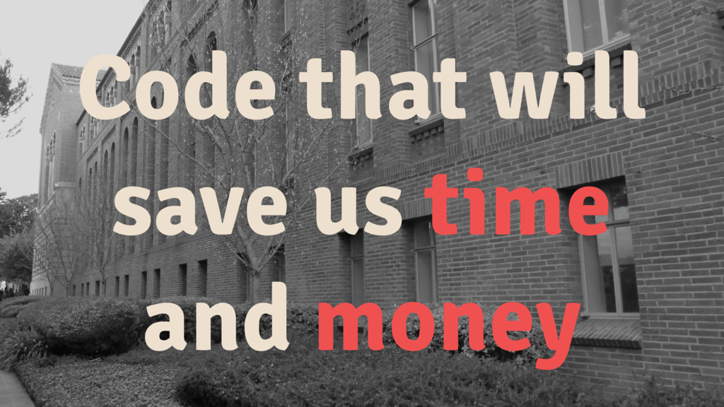 Code that will save us time and money