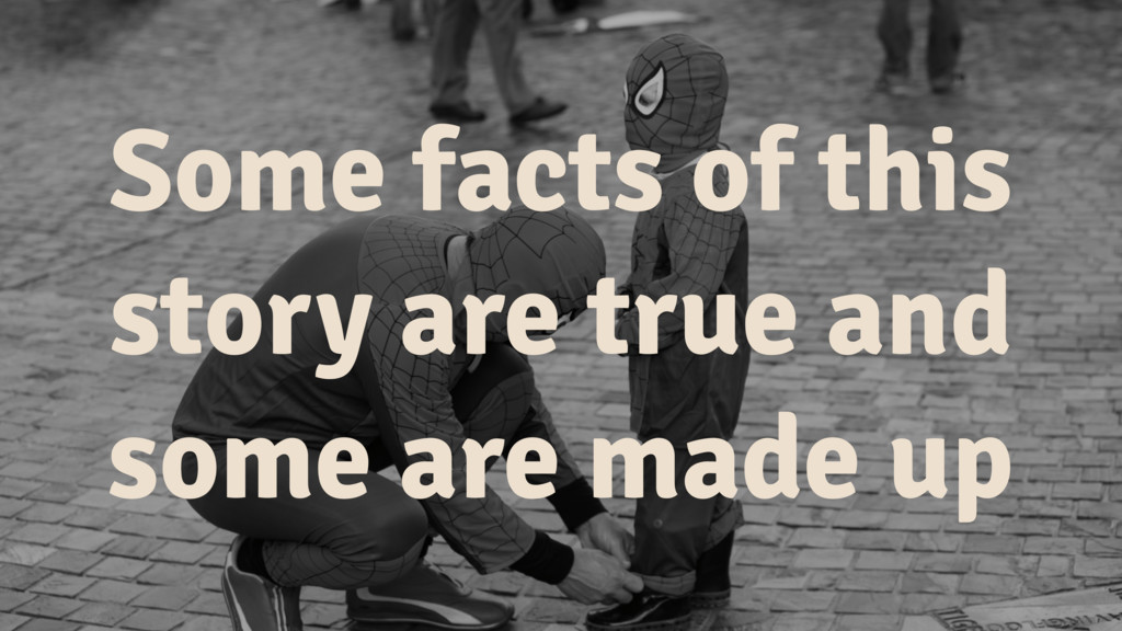 Some facts of this story are true and some are ...