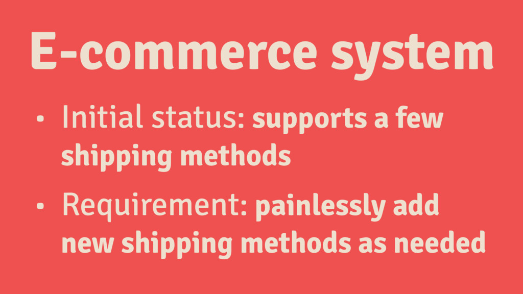 E-commerce system • Initial status: supports a ...