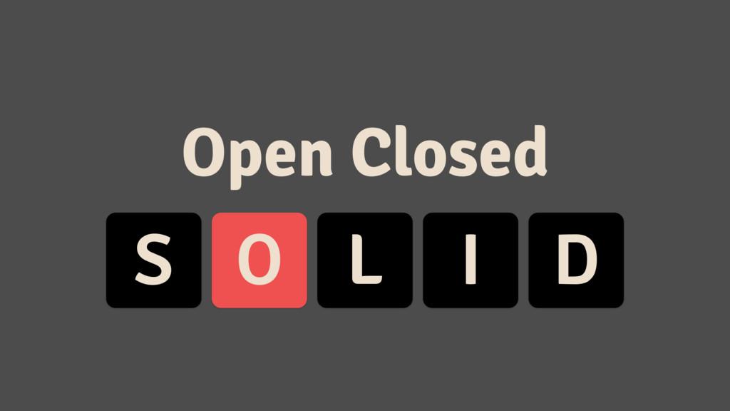 S O L I D Open Closed