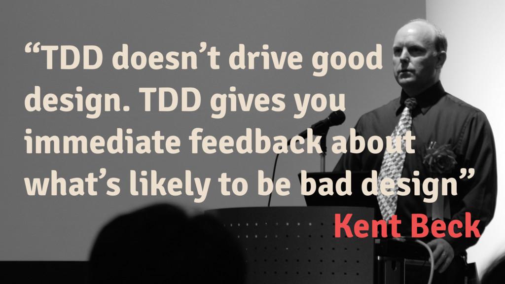 """TDD doesn't drive good design. TDD gives you i..."