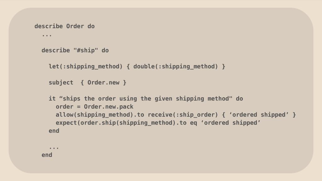 """describe Order do ... describe """"#ship"""" do let(:..."""