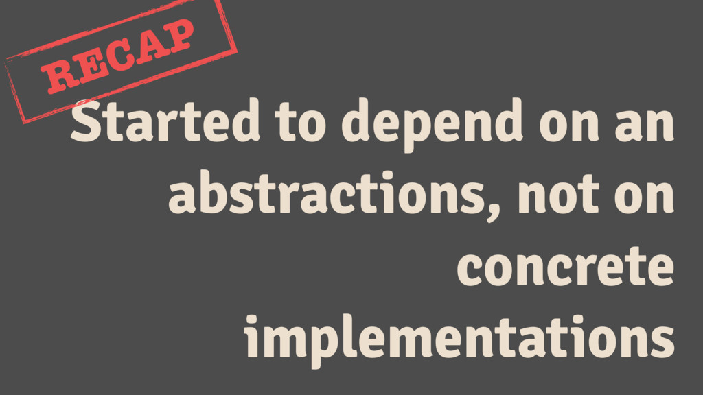 Started to depend on an abstractions, not on co...