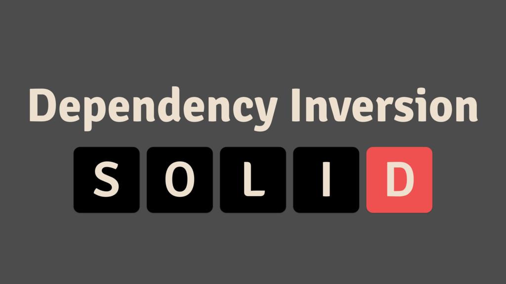 S O L I D Dependency Inversion