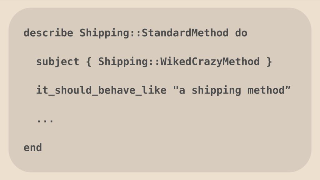 describe Shipping::StandardMethod do subject { ...