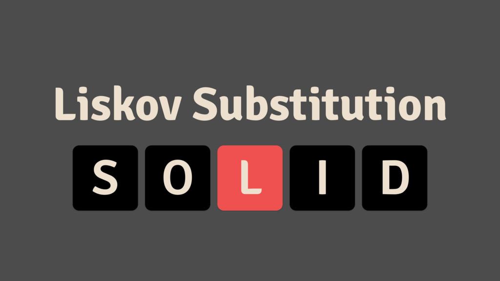 S O L I D Liskov Substitution