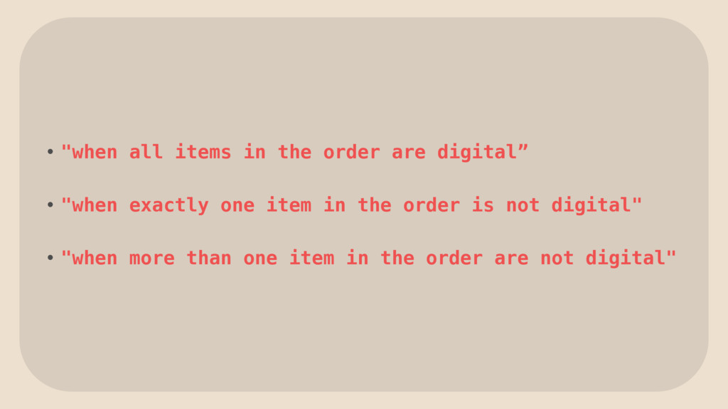 """• """"when all items in the order are digital"""" • """"..."""