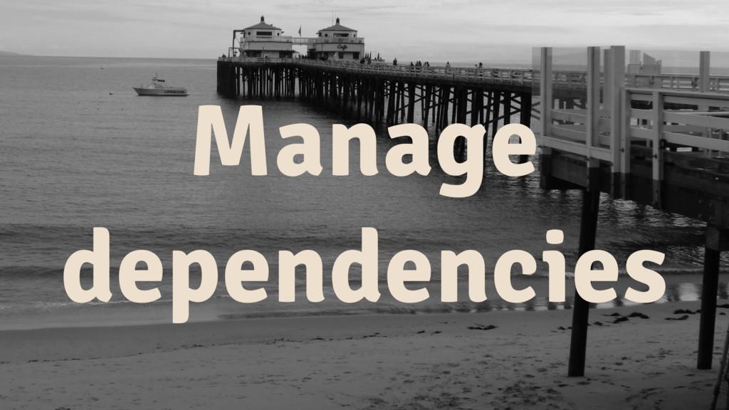 Manage dependencies