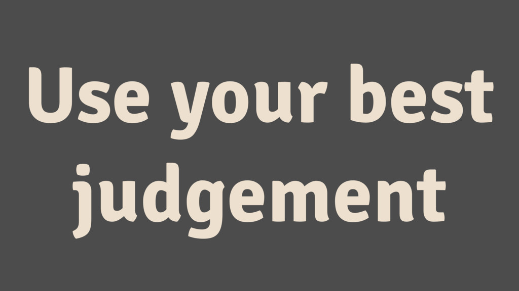 Use your best judgement