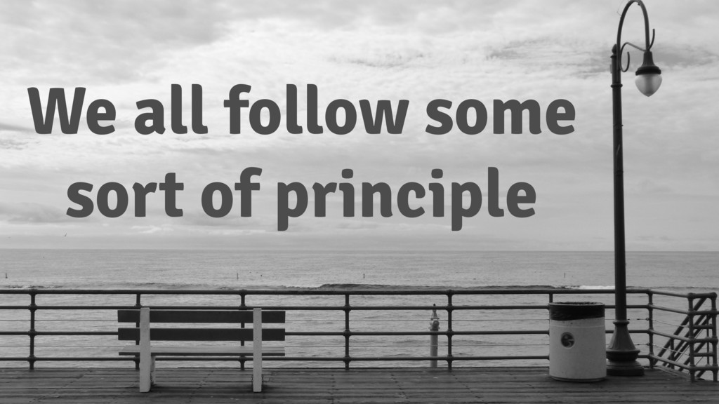 We all follow some sort of principle