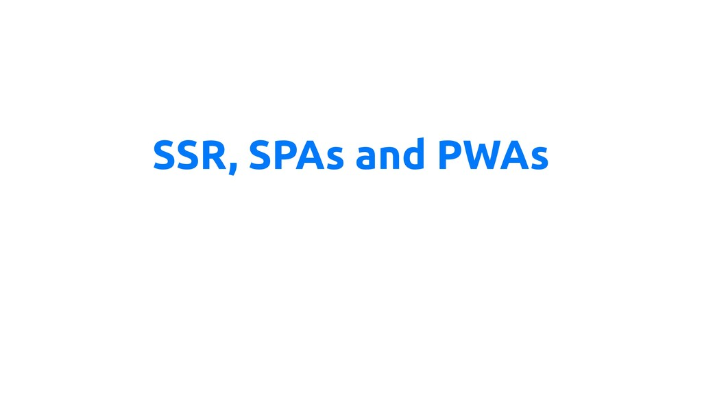 SSR, SPAs and PWAs