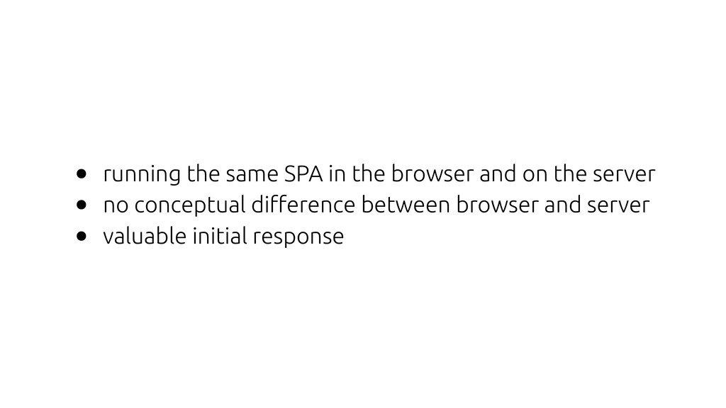 • running the same SPA in the browser and on th...