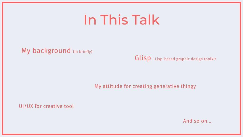 In This Talk My background (in briefly) Glisp -...