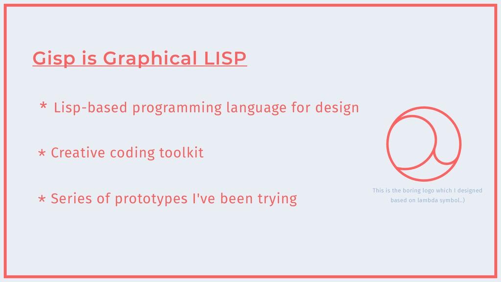 * Lisp-based programming language for design * ...