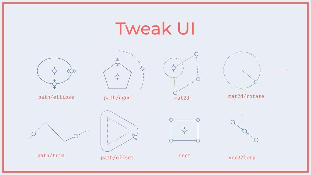 path/ellipse Tweak UI mat2d path/trim rect path...