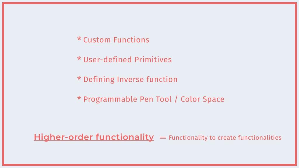 Higher-order functionality * Custom Functions  ...