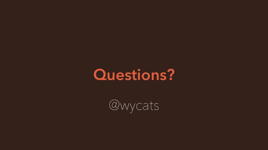 Questions? @wycats