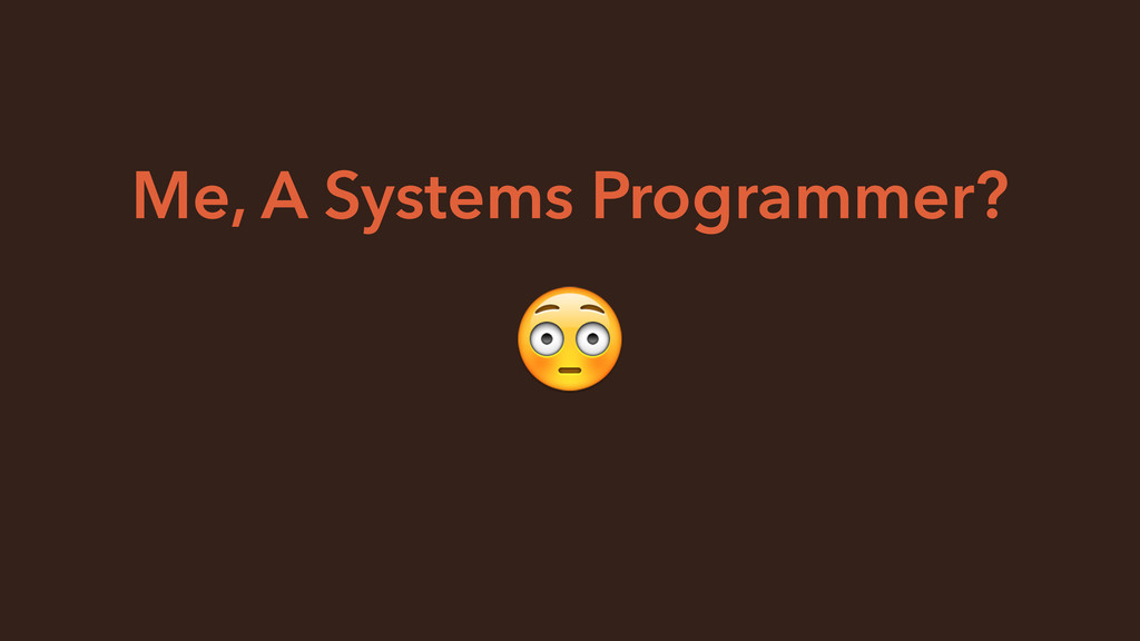 Me, A Systems Programmer?