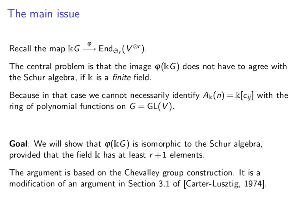 The main issue Recall the map kG ϕ −→ EndSr (V ...