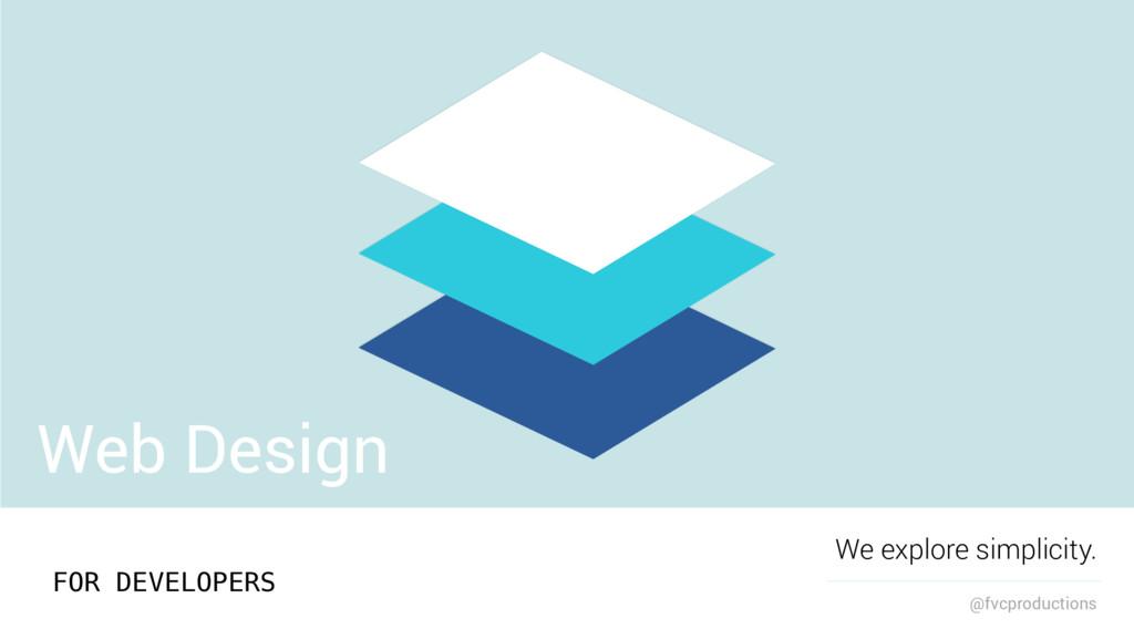 Web Design We explore simplicity. @fvcproductio...