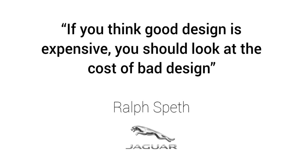 """""""If you think good design is expensive, you sho..."""