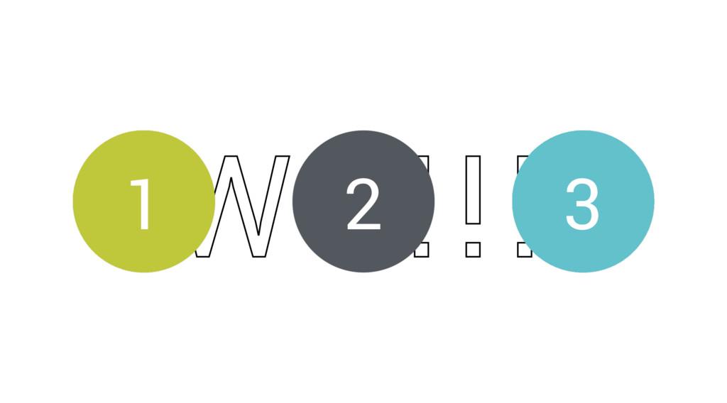 W8!!! 1 3 2