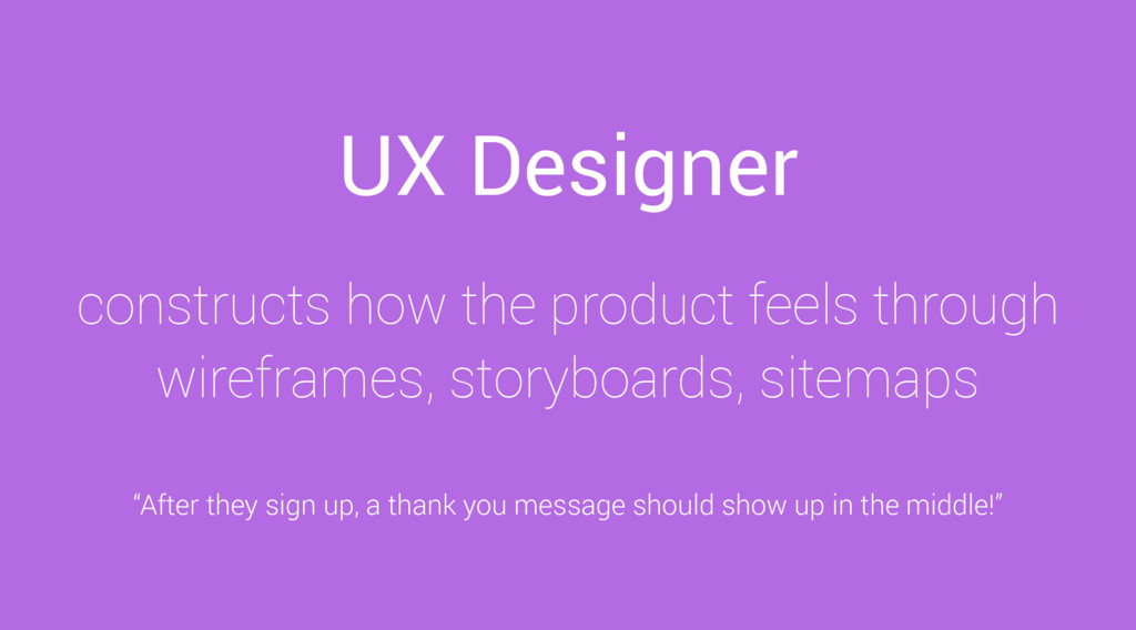 UX Designer constructs how the product feels th...