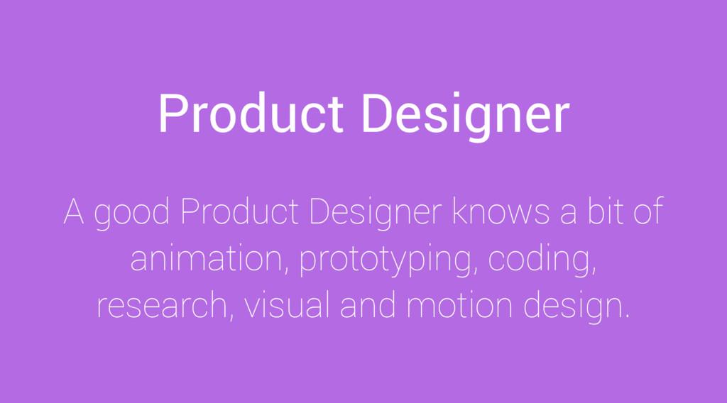 Product Designer A good Product Designer knows ...
