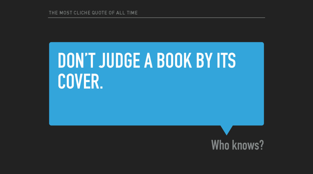 DON'T JUDGE A BOOK BY ITS COVER. Who knows? THE...