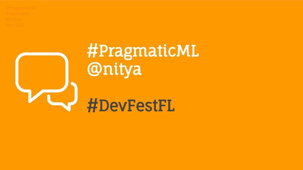 #PragmaticML #DevFestFL @nitya Nov 2017 #Pragma...