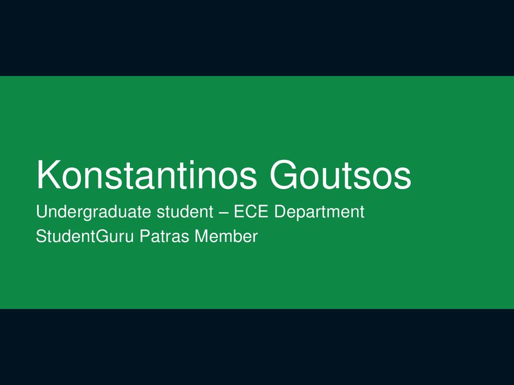 Konstantinos Goutsos Undergraduate student – EC...