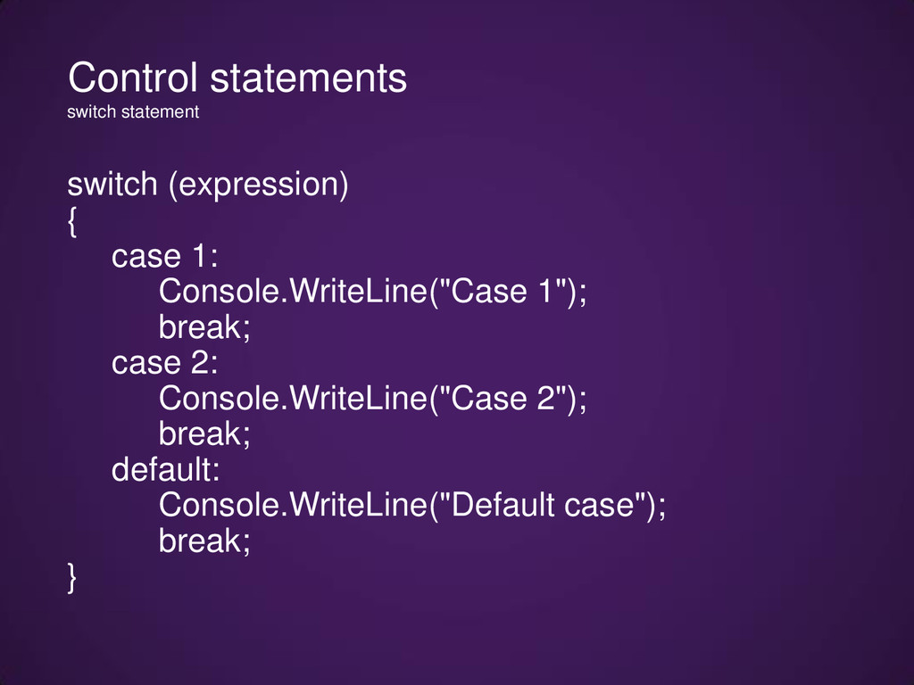 switch (expression) { case 1: Console.WriteLine...