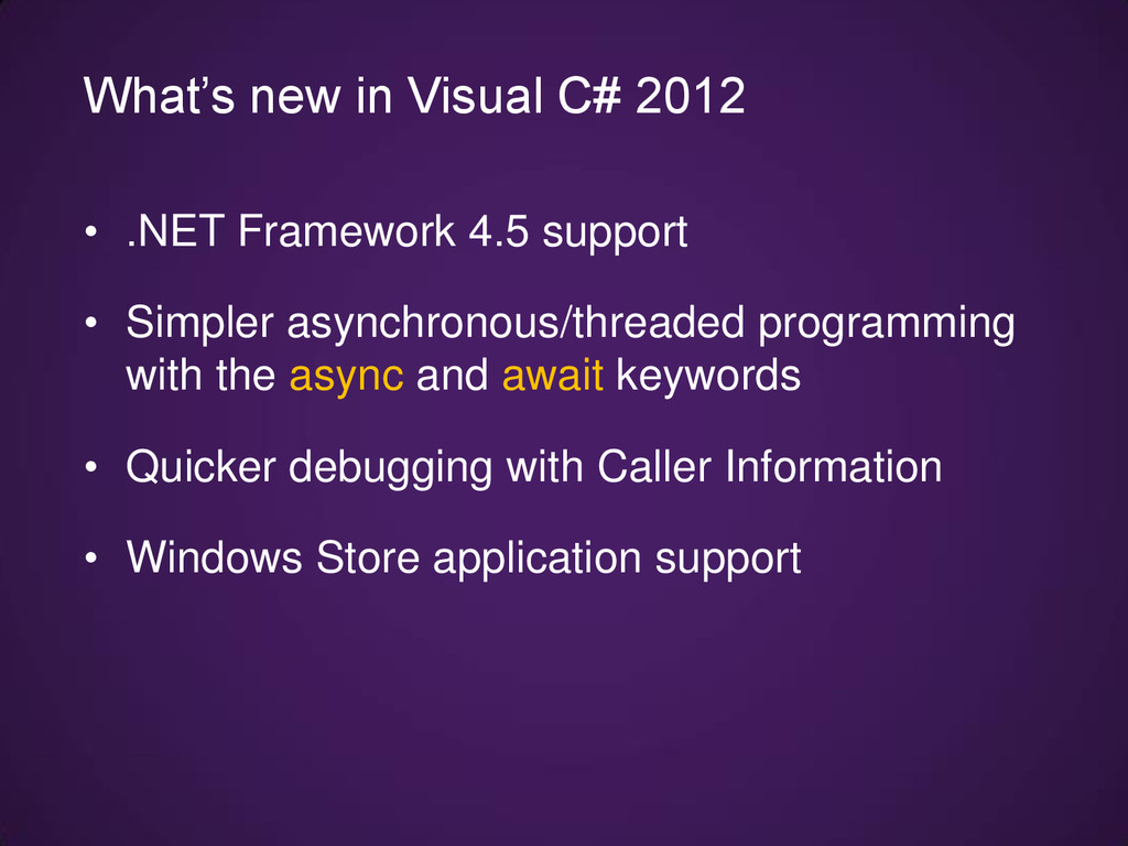 • .NET Framework 4.5 support • Simpler asynchro...
