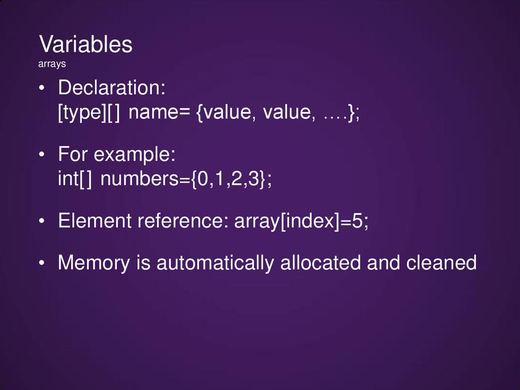 • Declaration: [type][] name= {value, value, …....