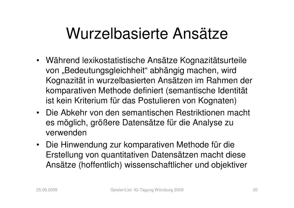 Wurzelbasierte Ansätze • Während lexikostatisti...