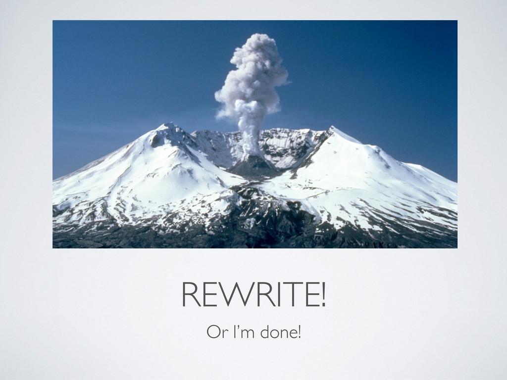 REWRITE! Or I'm done!