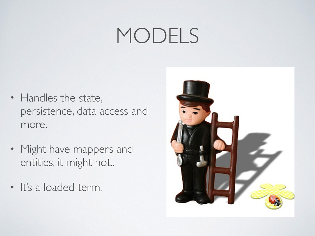 MODELS • Handles the state, persistence, data a...