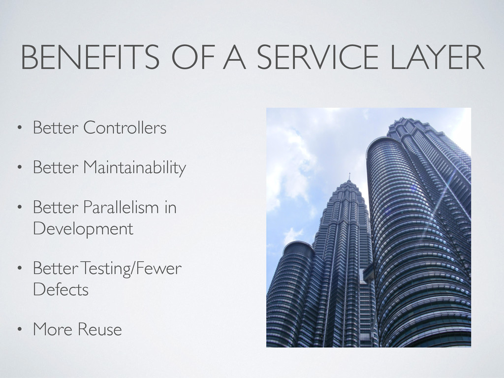 BENEFITS OF A SERVICE LAYER • Better Controller...