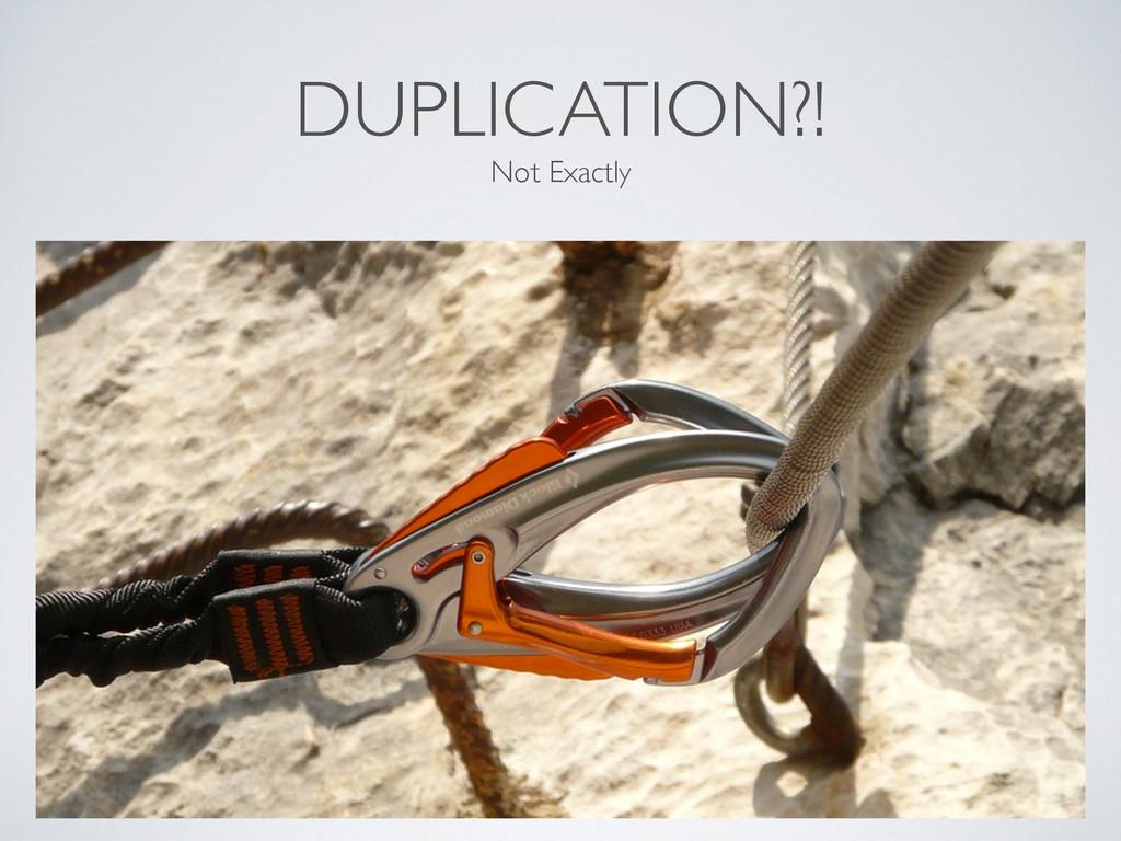 DUPLICATION?! Not Exactly