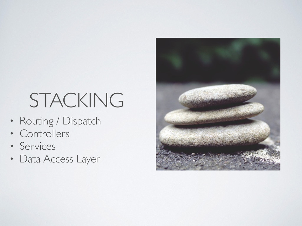 STACKING • Routing / Dispatch • Controllers • S...