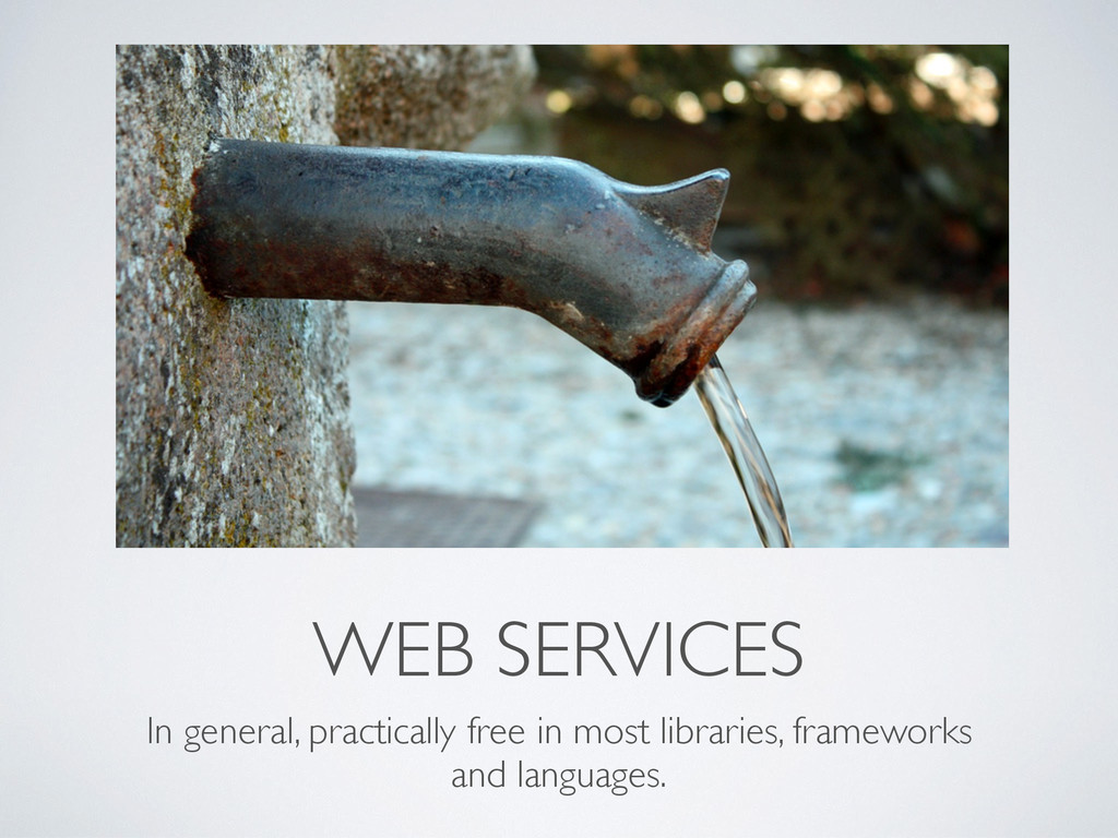 WEB SERVICES In general, practically free in mo...
