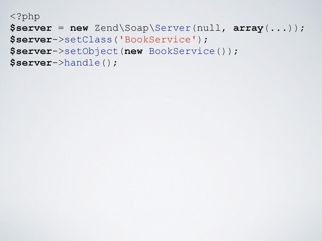 <?php $server = new Zend\Soap\Server(null, arra...