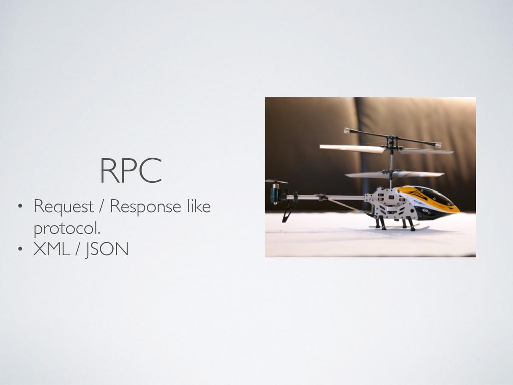 RPC • Request / Response like protocol. • XML /...